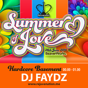 DJ Faydz | Hardcore Basement | Rejuvenation | Summer of Love | Set 4 | 00.00 - 01.00 | 28.06.14