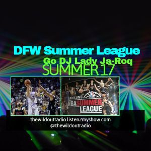 Go DJ Lady Ja-Roq presents: DFW Summer League (Summer'17)