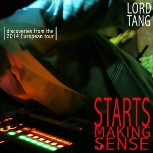 Lord Tang Starts Making Sense - Discoveries from the 2014 Lord Tang European Tour