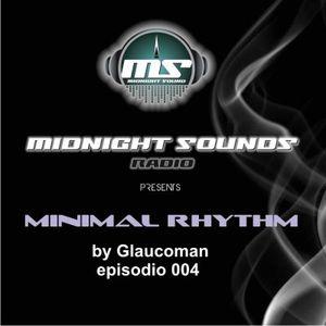 The MidNight Sounds Radio pres. Minimal Rhythm by Glaucoman Episodio 004