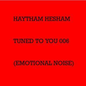 Haytham Hesham - Tuned To You 006 (Emotional Noise)
