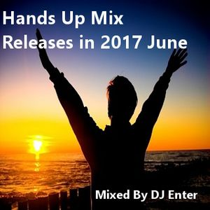 Hands Up Mix Release in 2017 June(Mixed By DJ Enter)