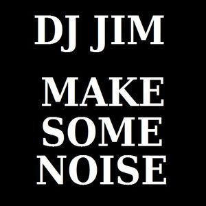 DJ JIM - MAKE SOME NOISE