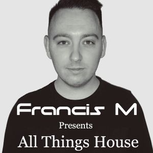 Francis M Presents: All Things House Episode 1