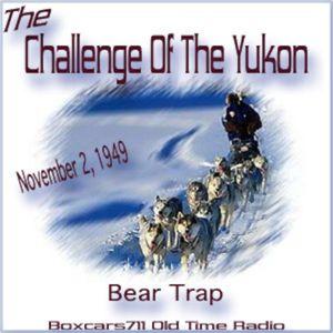The Challenge Of The Yukon - Bear Trap (11-02-49)