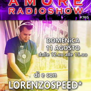 LORENZOSPEED* presents AMORE Radio Show 765 Domenica 11 Agosto 2019 LORENZOSPEED* bday radio show ed