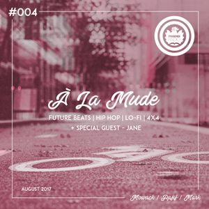 À La Mude #004 (August 2017) - Hosted by Mowack, Rafif & Mark + Guest - Jane