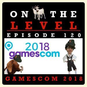 Episode 120 - Gamescom 2018