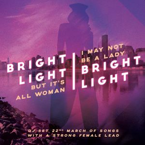 I May Not Be A Lady But It's All Woman - Bright Light Bright Light DJ Set