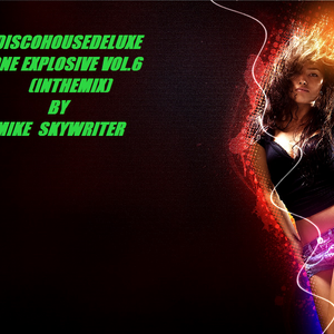 DiscoHouseDeluxe One Explosive Vol.6 (InTheMix)By DJ Mike Skywriter