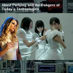 About Partying and the Dangers of Today's Technologies