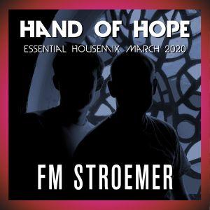 FM STROEMER - Hand Of Hope Essential Housemix March 2020   www.fmstroemer.de