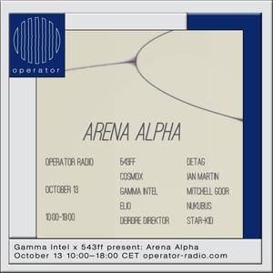 Gamma Intel x 543ff presents Arena Alpha - 13th October 2018 PART 2.