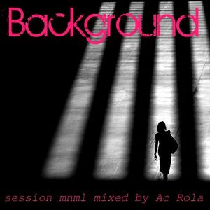 Background] minimal tech house mixed by Ac Rola ...N'joy it !!!