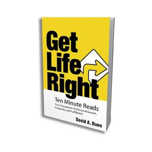 Get Life Right: Ten Minute Reads for Prosperity and Fulfillment with David Dunn