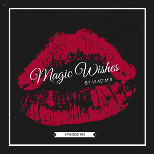 Magic Wishes by Vladimir // Episode 12 by Vladimir | Mixcloud