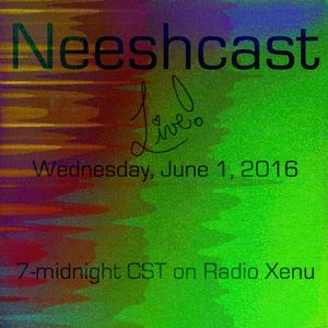 Neeshcast - June 01, 2016