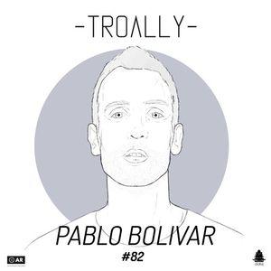 Pablo Bolivar – Troally #082