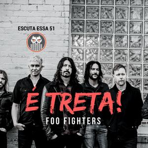 Escuta Essa 51 - Foo Fighters É Treta!