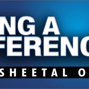 Making a Difference with Sheetal Ohri