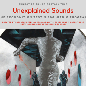 Unexplained Sounds - The Recognition Test # 106