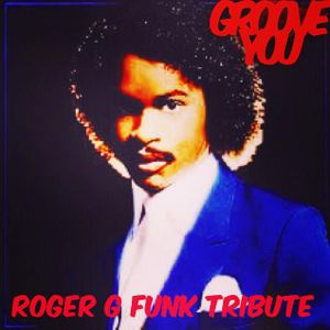 Groove You #86 - Roger Troutman G Funk Tribute