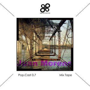 POP.CAST 0.7  JUAN MORENO Mix Tape