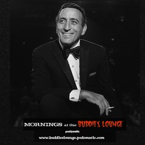 Mornings At The Buddies Lounge – Wednesday  8/03/16 (Tony Bennett 90th Birthday)