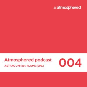 Atmosphered podcast #004_Astraoum feat. FLAME (Spb.)