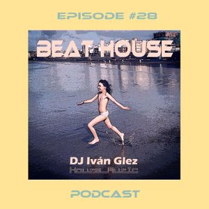 Beat House Episode #28