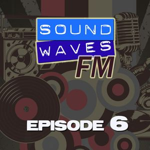 Soundwaves FM: Episode 6