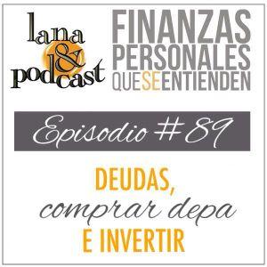 Deudas, comprar depa e invertir. Podcast #89