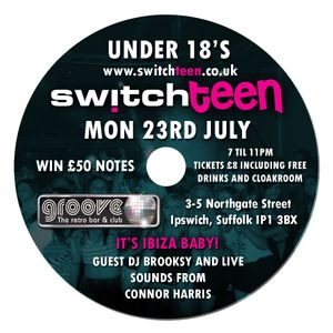 Switch Teen 23rd July @ Groove Ipswich