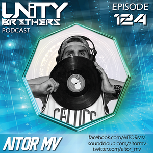 Unity Brothers Podcast #124 [GUEST MIX BY AITOR MV]