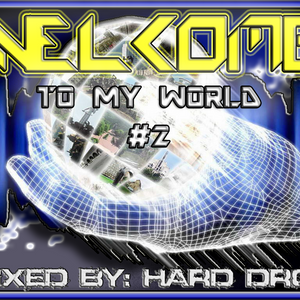 Welcome To My World #2 @ Mixed By HARD DROP