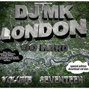 DJ MK - VOL 17 LONDON GO HARD ( FEB 2009)