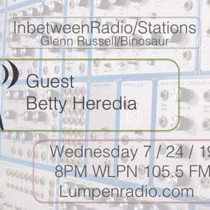 InbetweenRadio/Stations #92 • Glenn Russell with guest host Betty Heredia • 7/24/19