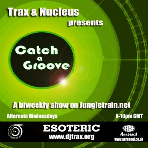 Dj Trax and Nucleus-Catch A Groove 8-Jungletrain 18.04.12
