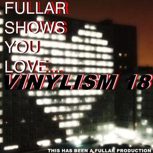 Vinylism 18 - Fullar Shows You Love