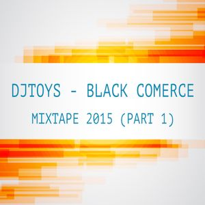 DJTOYS - BLACK COMERCE MIXTAPE 2015 (PART 1)