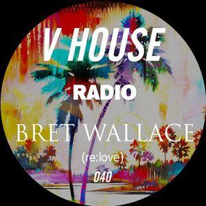 V HOUSE Radio 040   Bret Wallace