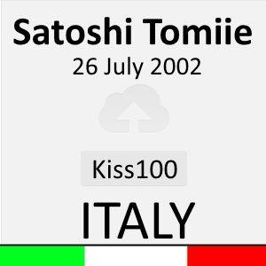 Satoshi Tomiie - Kiss100 - 26 July 2002