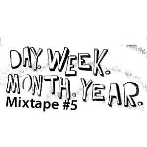 Day. Week. Month. Year. Mixtape #5