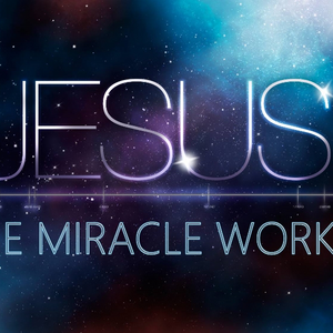 Jesus the Miracle Worker