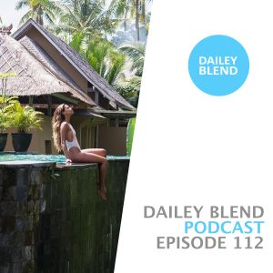 Dailey Blend Podcast - EP 112