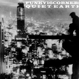 Funky16Corners Presents: Quiet Earth
