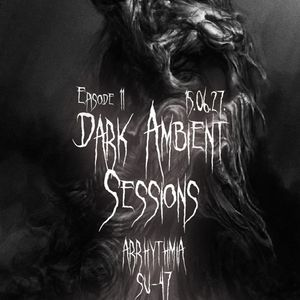 Dark Ambient Sessions With SU-47 | Episode 11 : Arrhythmia