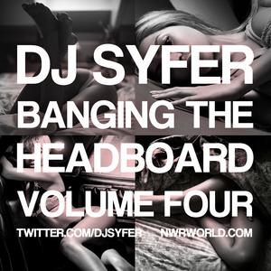Banging The Headboard Volume 4 BY DJ Syfer (NWR)