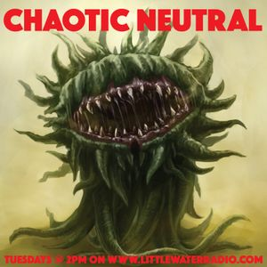 Chaotic Neutral - Little Water Radio - July 7, 2016