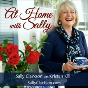 On Building the Last Homely House with Sally Clarkson and Kristen Kill